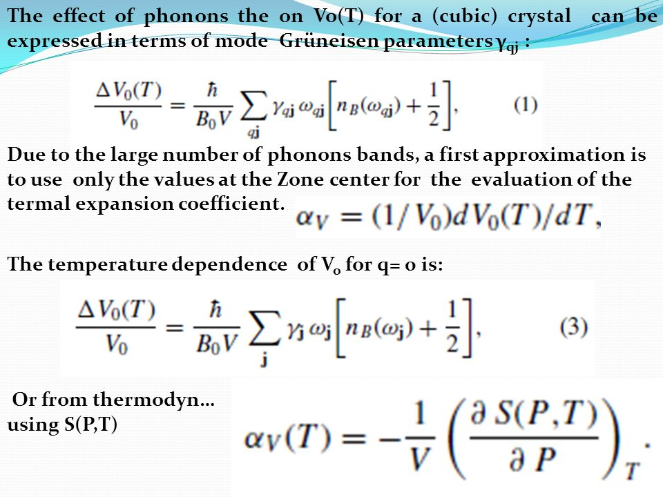 The effect of phonons the on Vo(T) for a (cubic) crystal can be expressed in terms of mode Grüneisen parameters γ qj : Due to the large number of phon