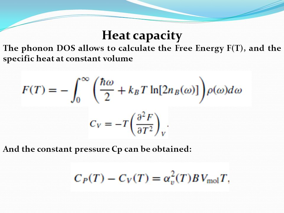 Heat capacity The phonon DOS allows to calculate the Free Energy F(T), and the specific heat at constant volume And the constant pressure Cp can be ob