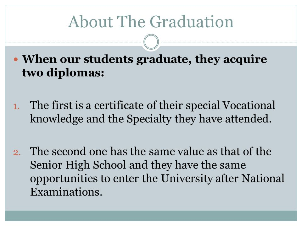 About The Graduation When our students graduate, they acquire two diplomas: 1.