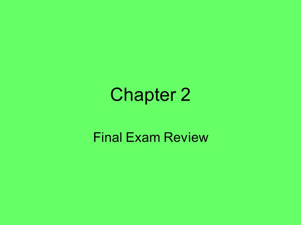 Chapter 2 Final Exam Review