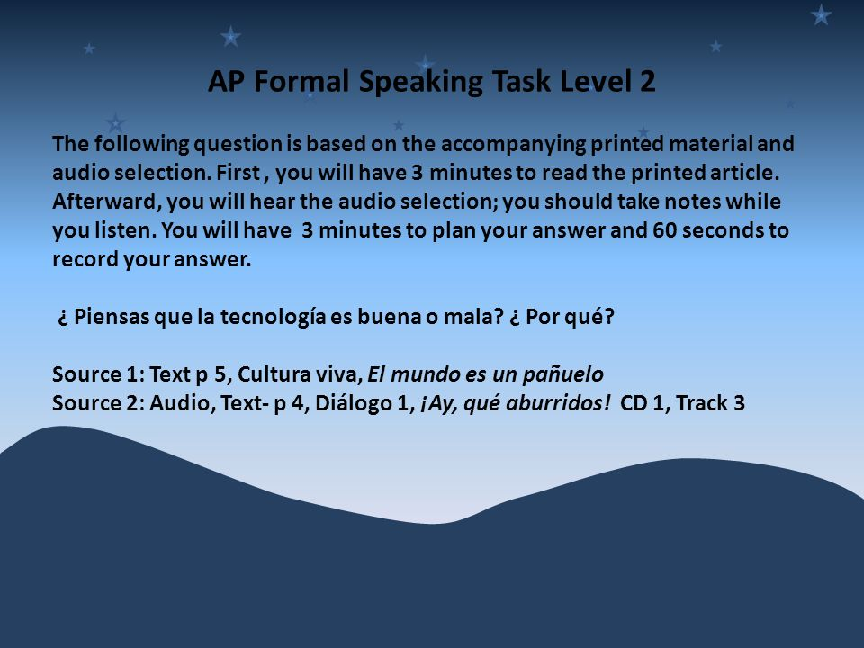 AP Formal Speaking Task Level 2 The following question is based on the accompanying printed material and audio selection.