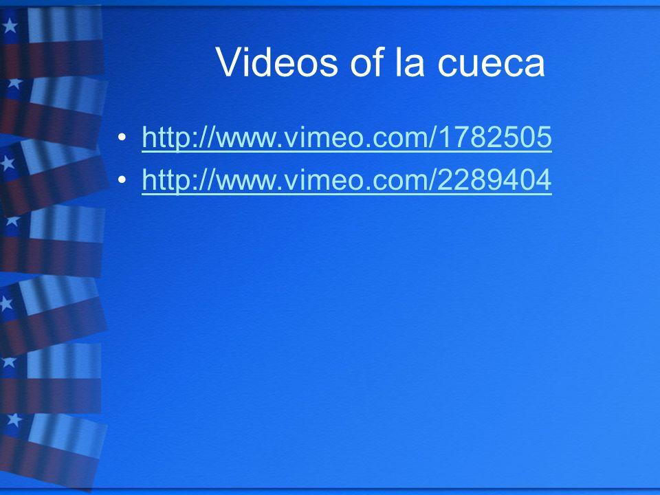 Videos of la cueca http://www.vimeo.com/1782505 http://www.vimeo.com/2289404