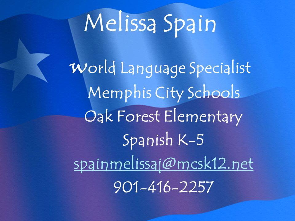 Melissa Spain W orld Language Specialist Memphis City Schools Oak Forest Elementary Spanish K-5 spainmelissaj@mcsk12.net 901-416-2257