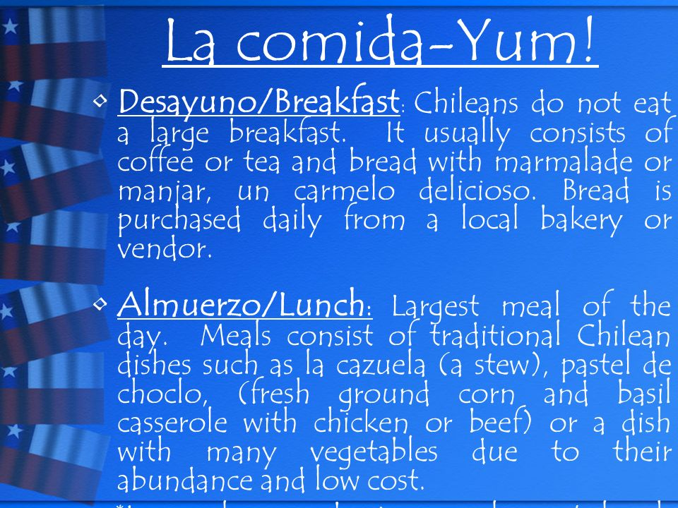 La comida-Yum. Desayuno/Breakfast : Chileans do not eat a large breakfast.