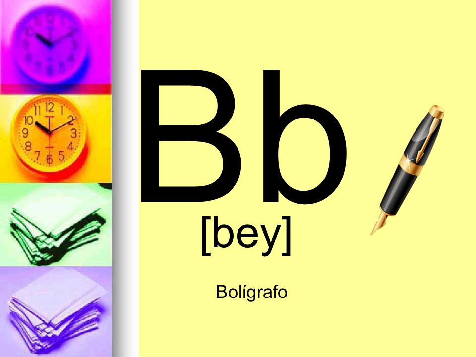 Bb [bey] Bolígrafo