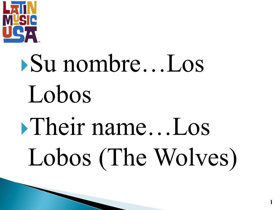 Su nombre…Los Lobos Their name…Los Lobos (The Wolves) 1