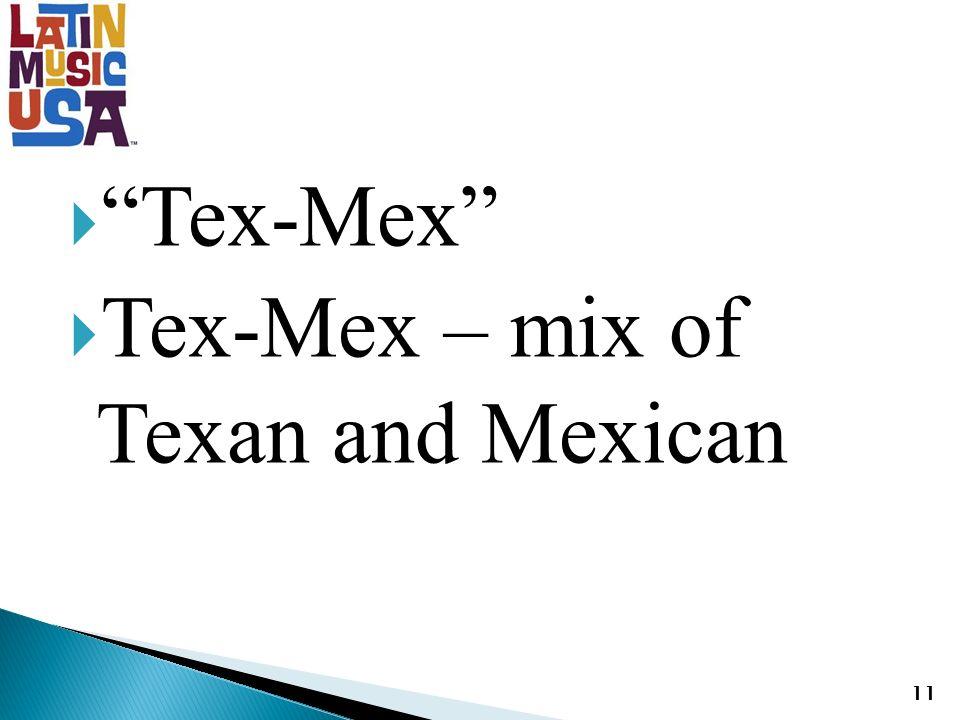 Tex-Mex Tex-Mex – mix of Texan and Mexican 11