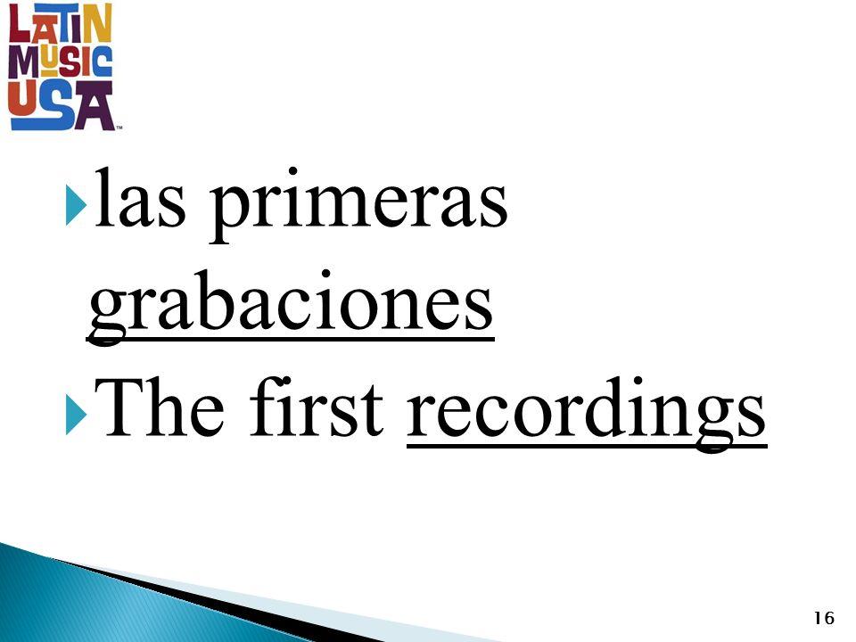 las primeras grabaciones The first recordings 16