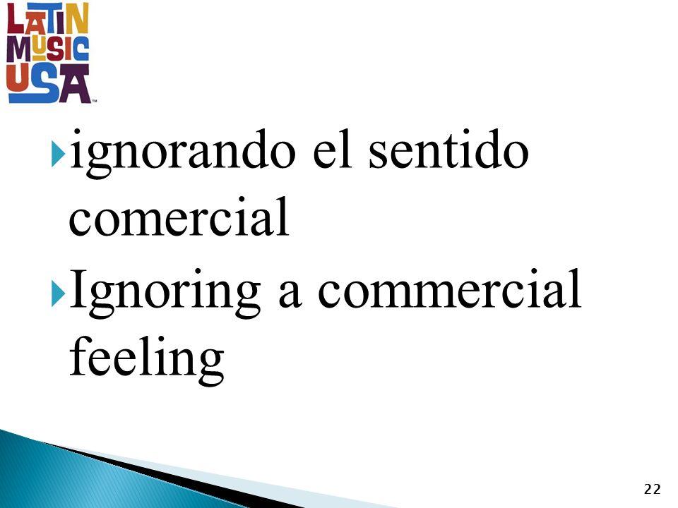 ignorando el sentido comercial Ignoring a commercial feeling 22