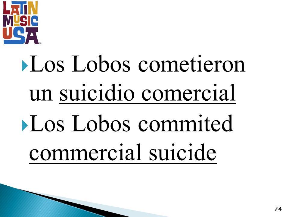 Los Lobos cometieron un suicidio comercial Los Lobos commited commercial suicide 24
