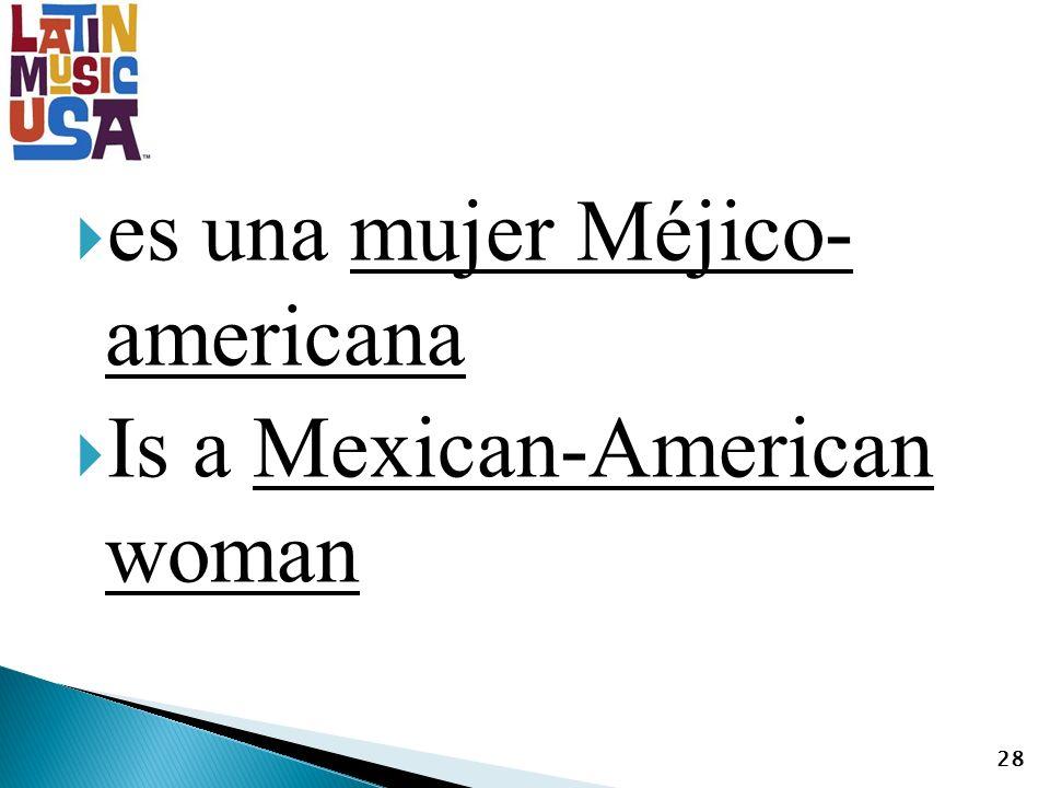 es una mujer Méjico- americana Is a Mexican-American woman 28