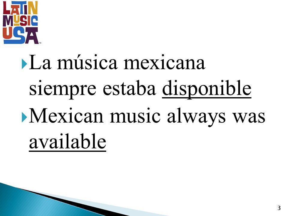 La música mexicana siempre estaba disponible Mexican music always was available 3