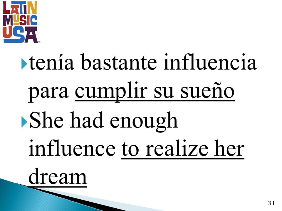 tenía bastante influencia para cumplir su sueño She had enough influence to realize her dream 31