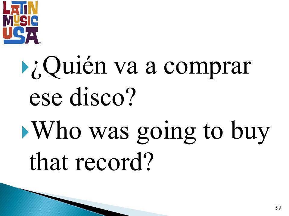 ¿Quién va a comprar ese disco Who was going to buy that record 32