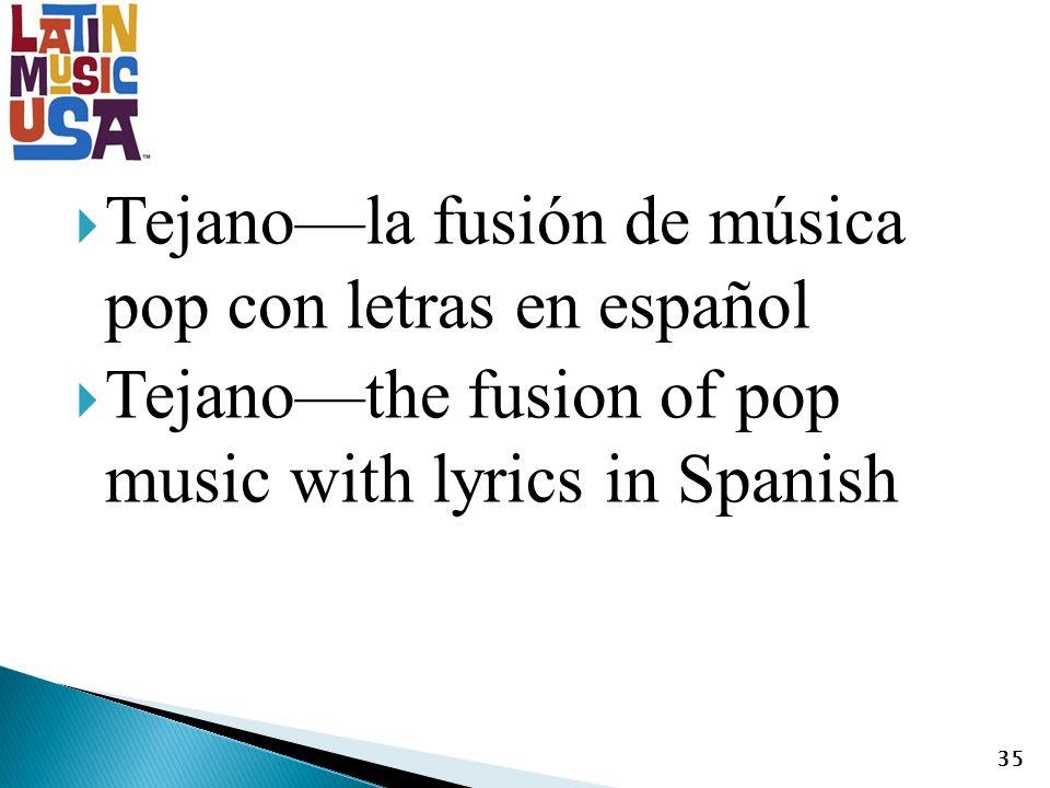 Tejanola fusión de música pop con letras en español Tejanothe fusion of pop music with lyrics in Spanish 35
