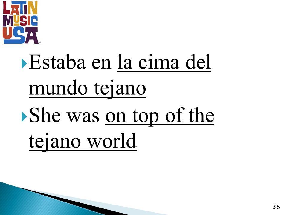 Estaba en la cima del mundo tejano She was on top of the tejano world 36