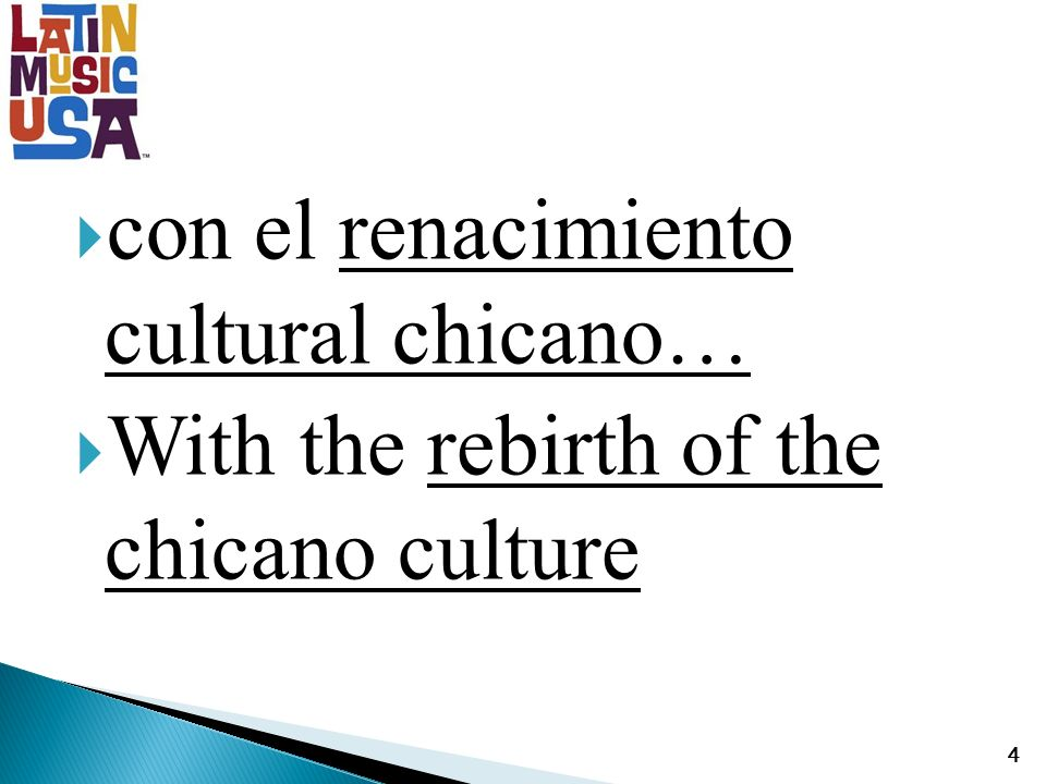 con el renacimiento cultural chicano… With the rebirth of the chicano culture 4