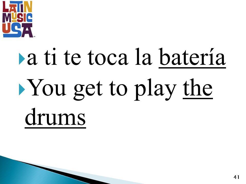 a ti te toca la batería You get to play the drums 41