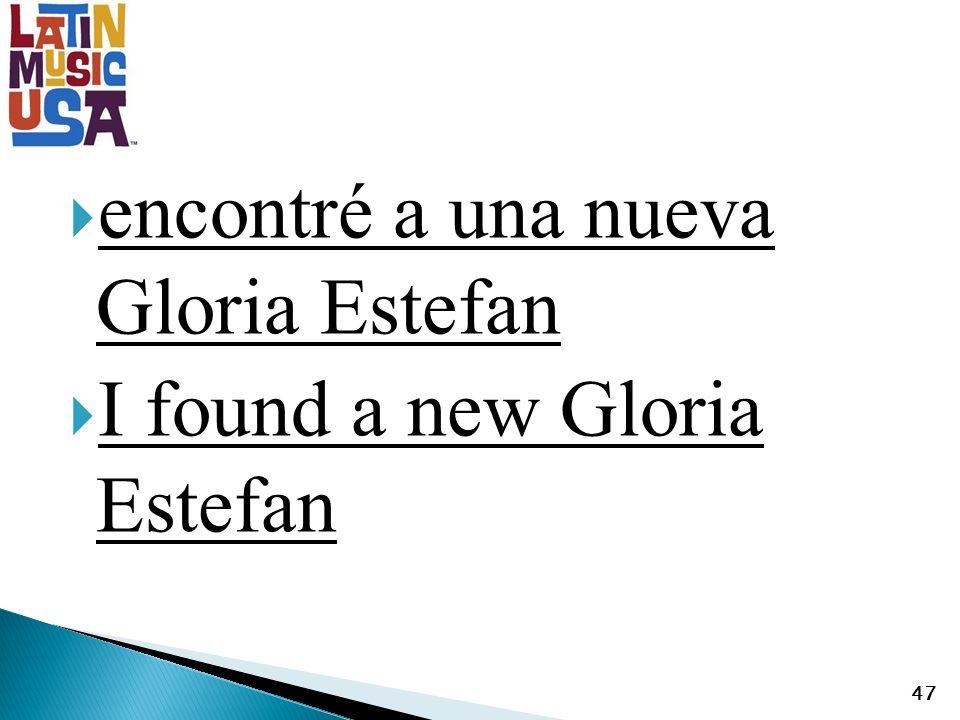encontré a una nueva Gloria Estefan I found a new Gloria Estefan 47