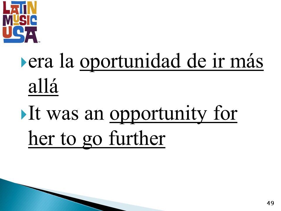 era la oportunidad de ir más allá It was an opportunity for her to go further 49