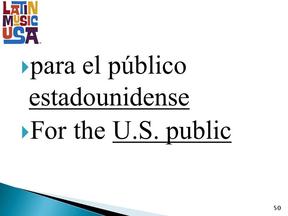 para el público estadounidense For the U.S. public 50