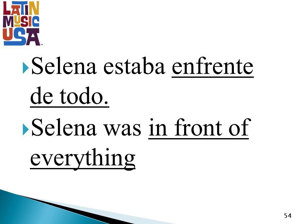 Selena estaba enfrente de todo. Selena was in front of everything 54