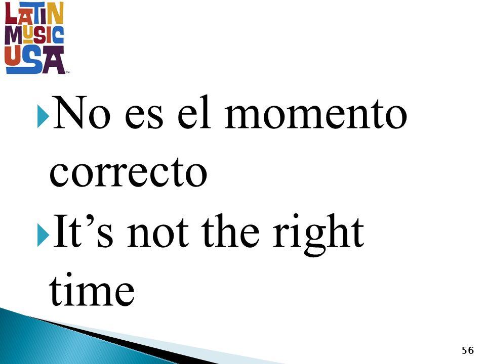 No es el momento correcto Its not the right time 56