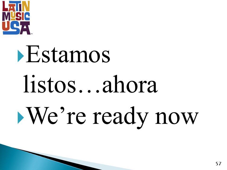 Estamos listos…ahora Were ready now 57