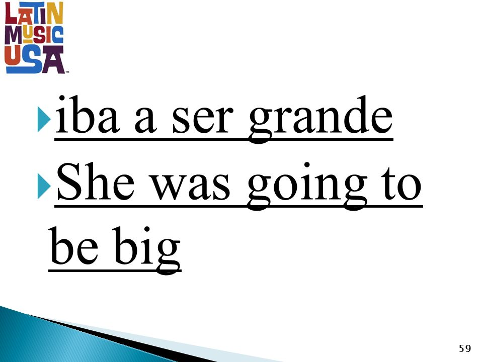 iba a ser grande She was going to be big 59