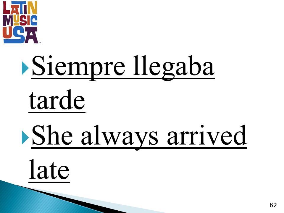 Siempre llegaba tarde She always arrived late 62