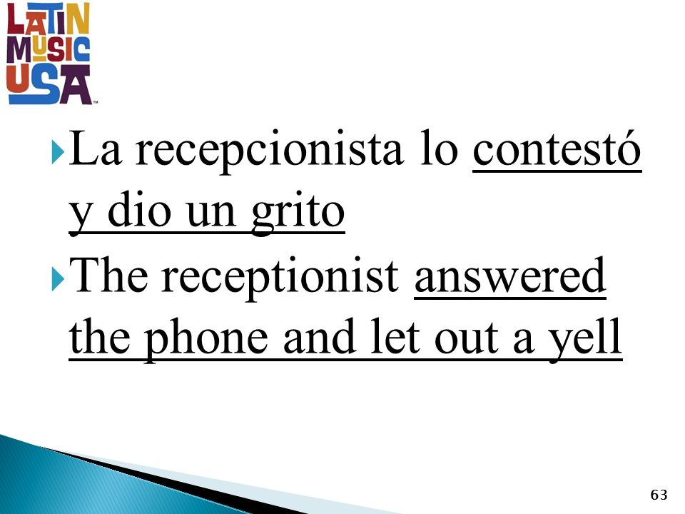 La recepcionista lo contestó y dio un grito The receptionist answered the phone and let out a yell 63