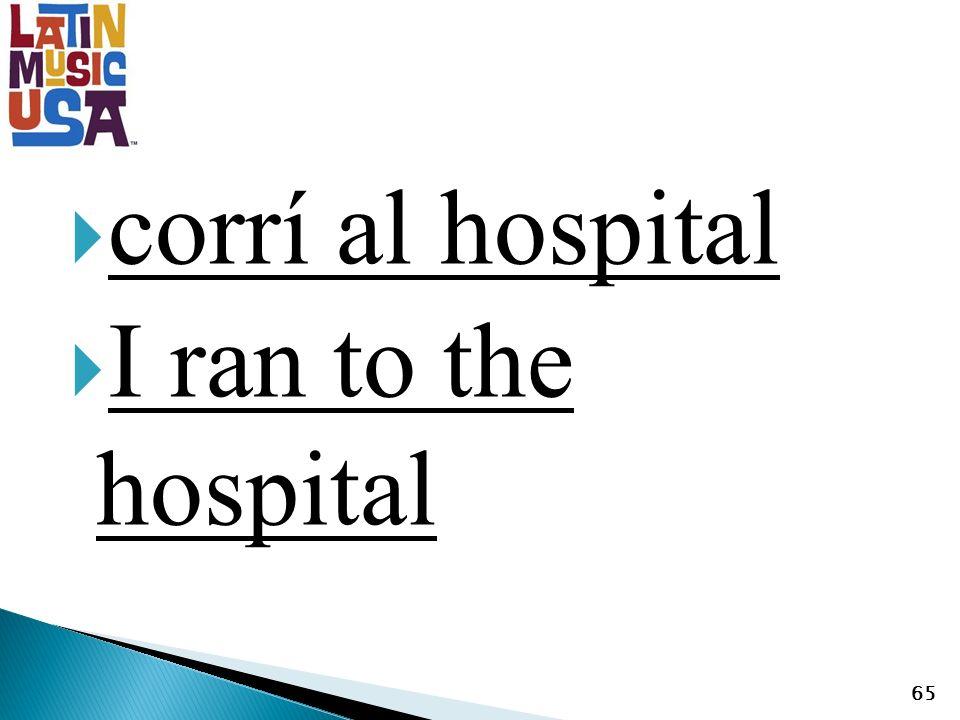 corrí al hospital I ran to the hospital 65