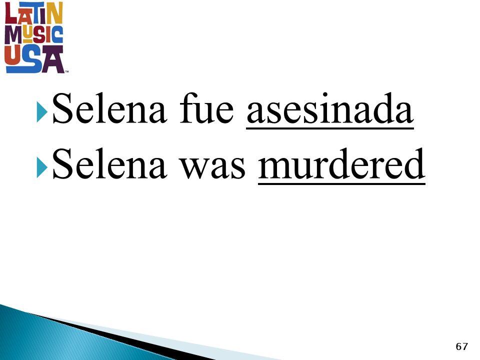 Selena fue asesinada Selena was murdered 67