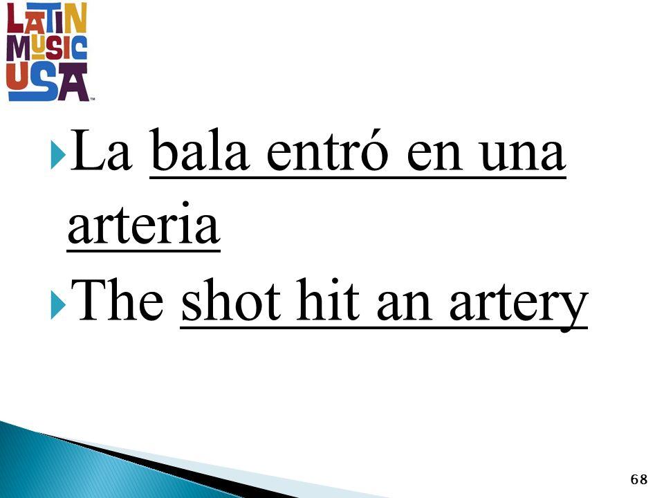 La bala entró en una arteria The shot hit an artery 68