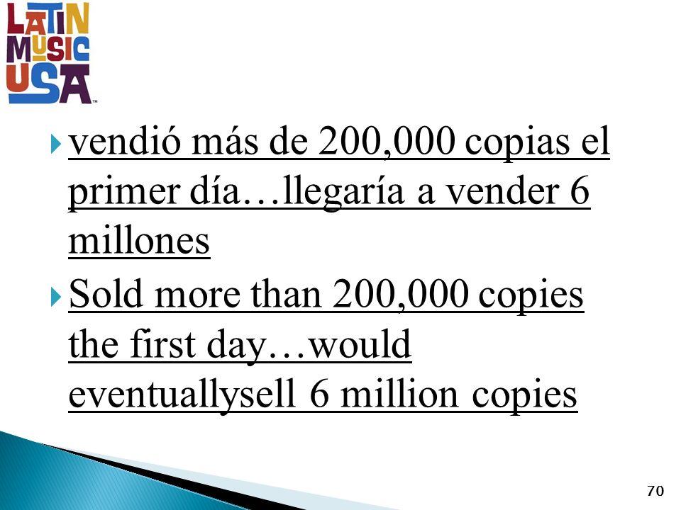 vendió más de 200,000 copias el primer día…llegaría a vender 6 millones Sold more than 200,000 copies the first day…would eventuallysell 6 million copies 70