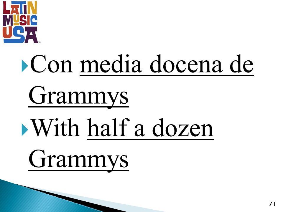 Con media docena de Grammys With half a dozen Grammys 71