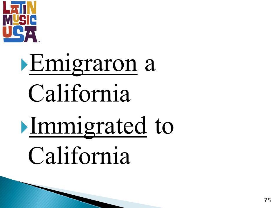 Emigraron a California Immigrated to California 75