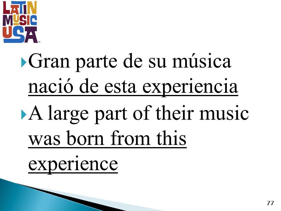 Gran parte de su música nació de esta experiencia A large part of their music was born from this experience 77