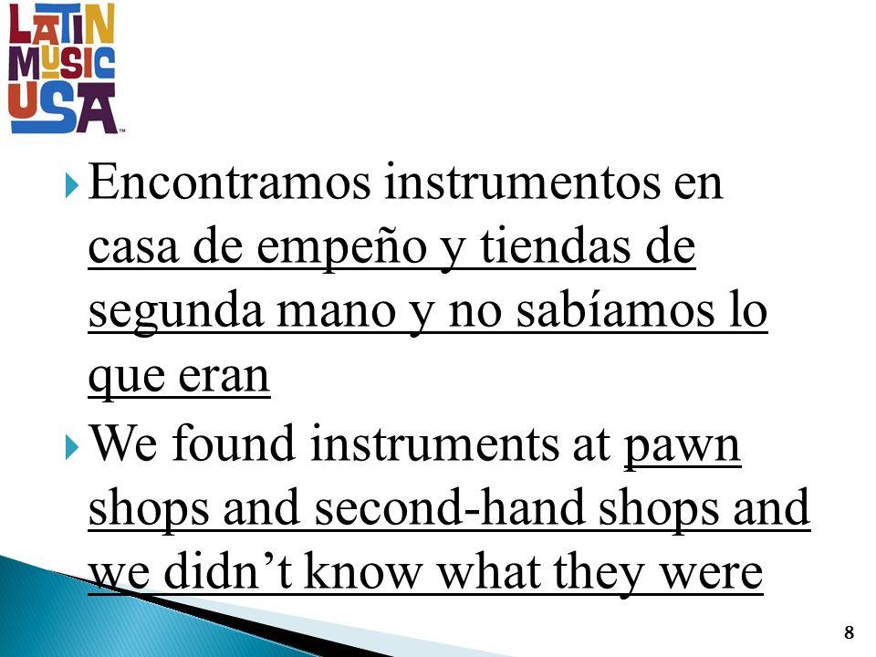 Encontramos instrumentos en casa de empeño y tiendas de segunda mano y no sabíamos lo que eran We found instruments at pawn shops and second-hand shops and we didnt know what they were 8