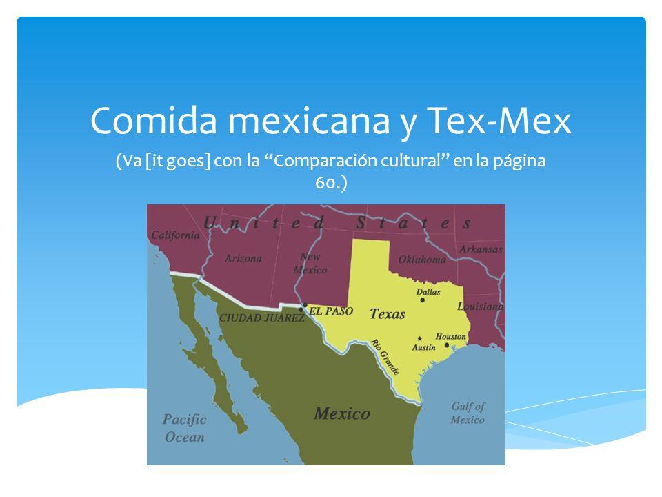 Comida mexicana y Tex-Mex (Va [it goes] con la Comparación cultural en la página 60.)