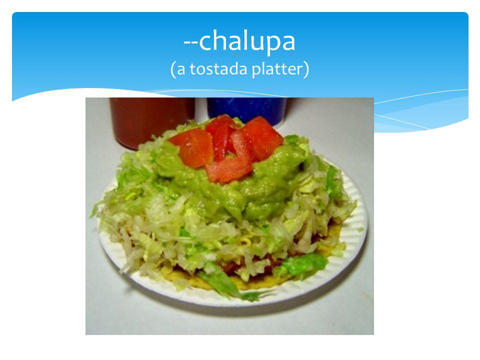 --chalupa (a tostada platter)