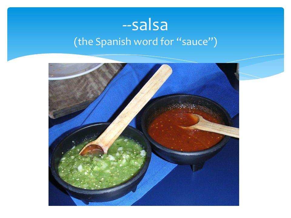 --salsa (the Spanish word for sauce)