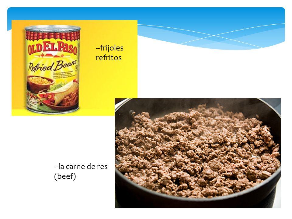 --frijoles refritos --la carne de res (beef)