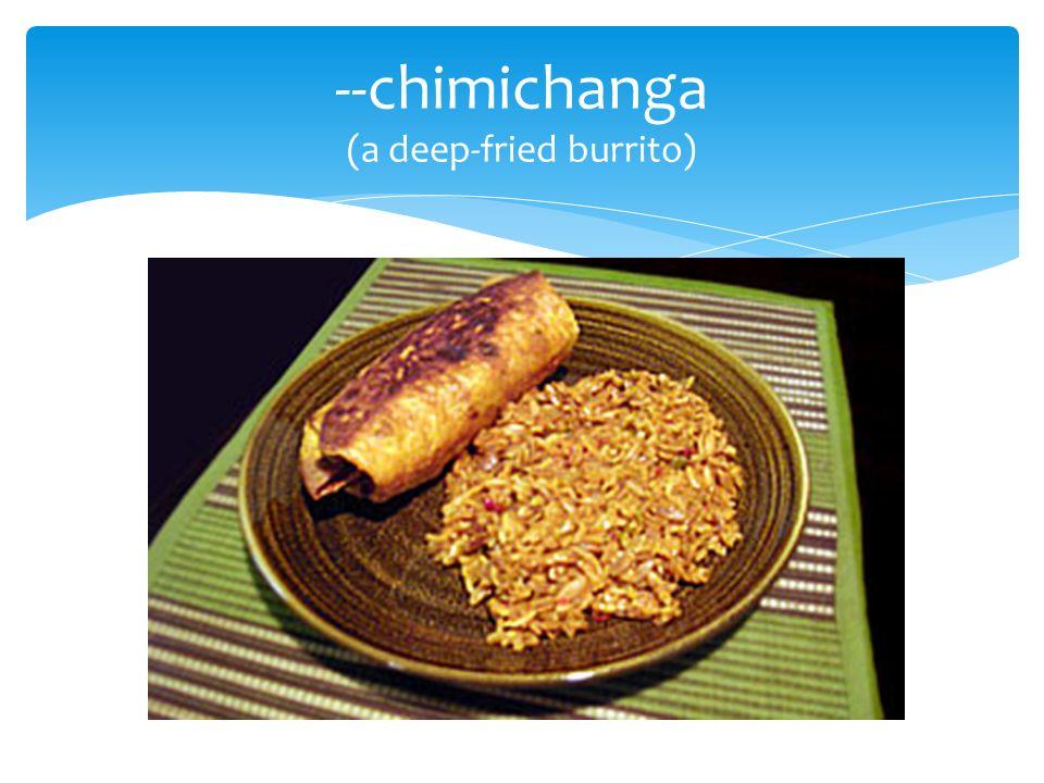 --chimichanga (a deep-fried burrito)