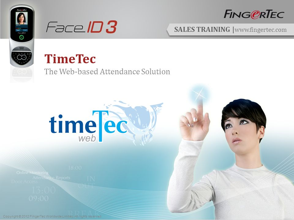 SALES TRAINING | www.fingertec.com TimeTec The Web-based Attendance Solution Copyright © 2012 FingerTec Worldwide Limited.