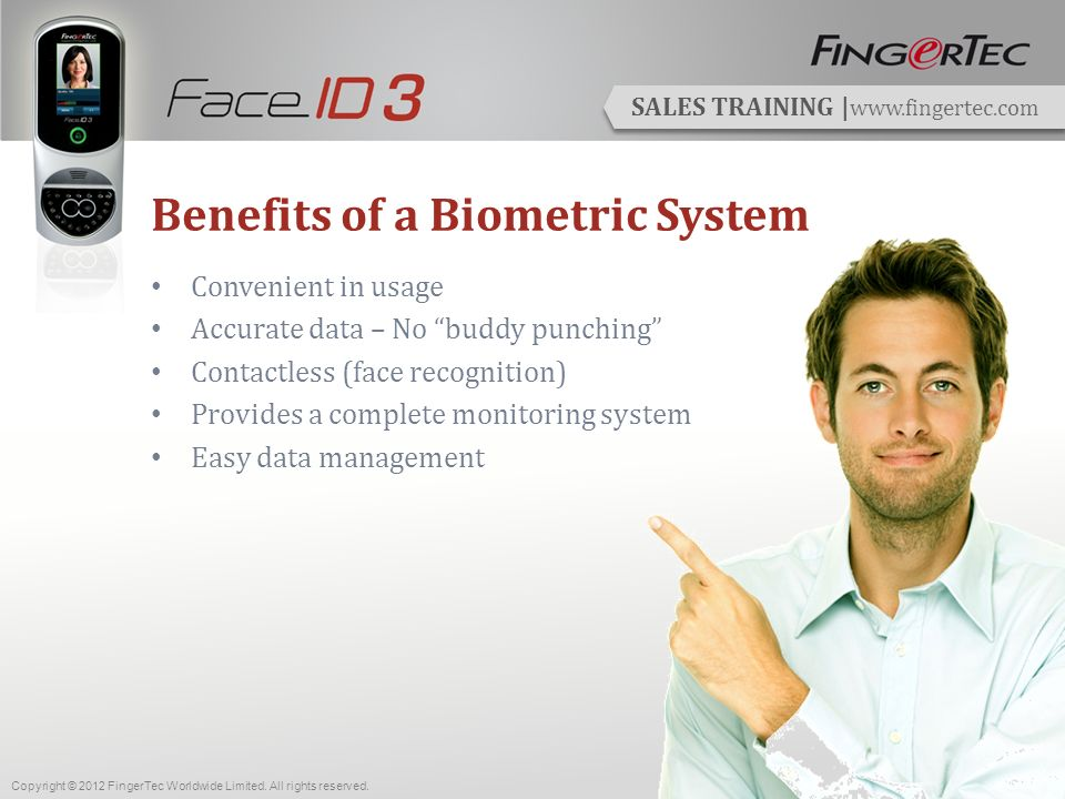 SALES TRAINING | www.fingertec.com The Challenge Many are skeptical and intimidated by the still-novel facial recognition technology, with many questions still in mind.