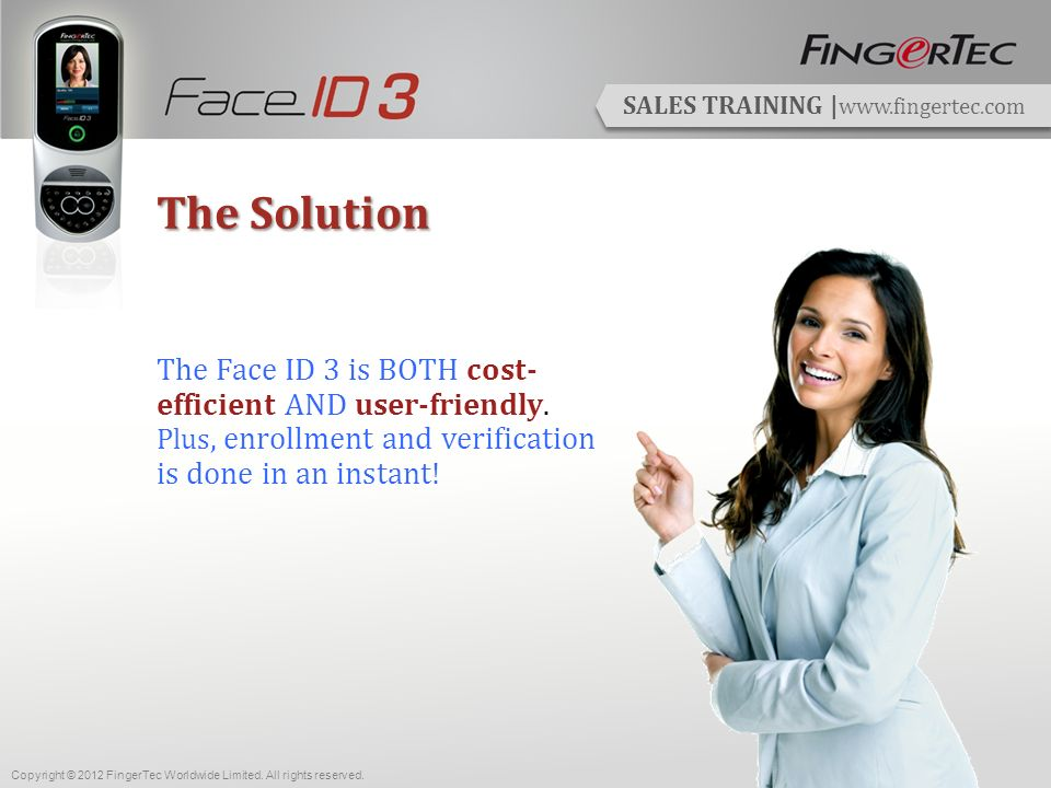 SALES TRAINING | www.fingertec.com Frequently Asked Questions What kind of verification methods are available with the Face ID 3.