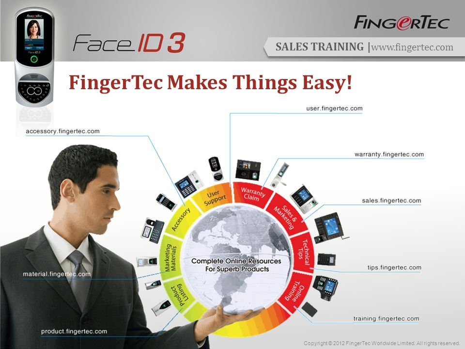 SALES TRAINING | www.fingertec.com Installation Made Easy with FingerTec Site visits are very important in the installation process.