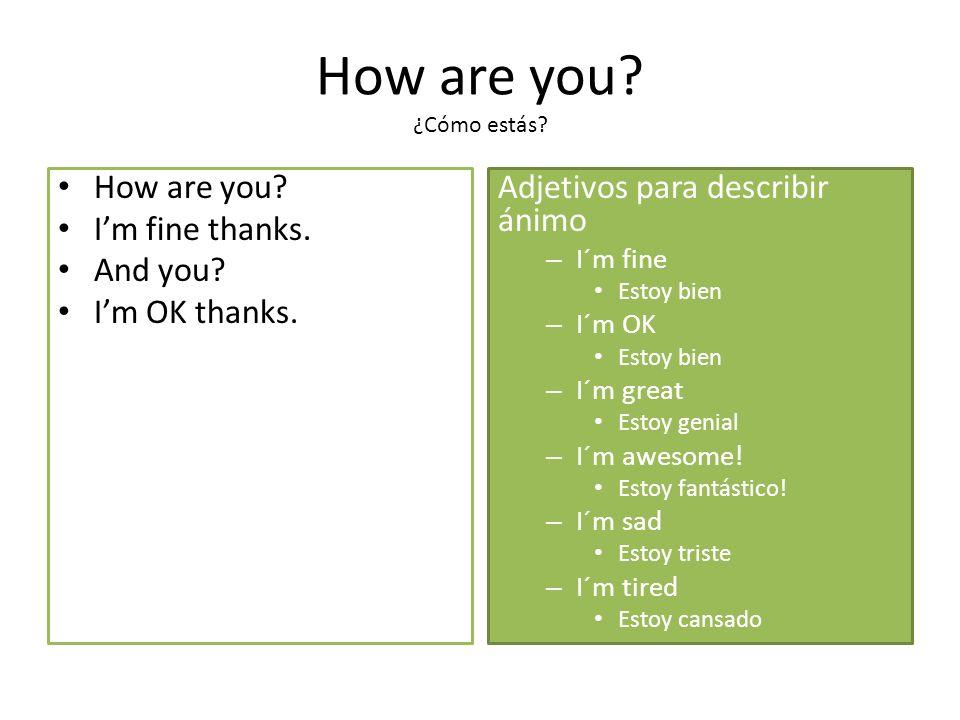 How are you. ¿Cómo estás. How are you. Im fine thanks.