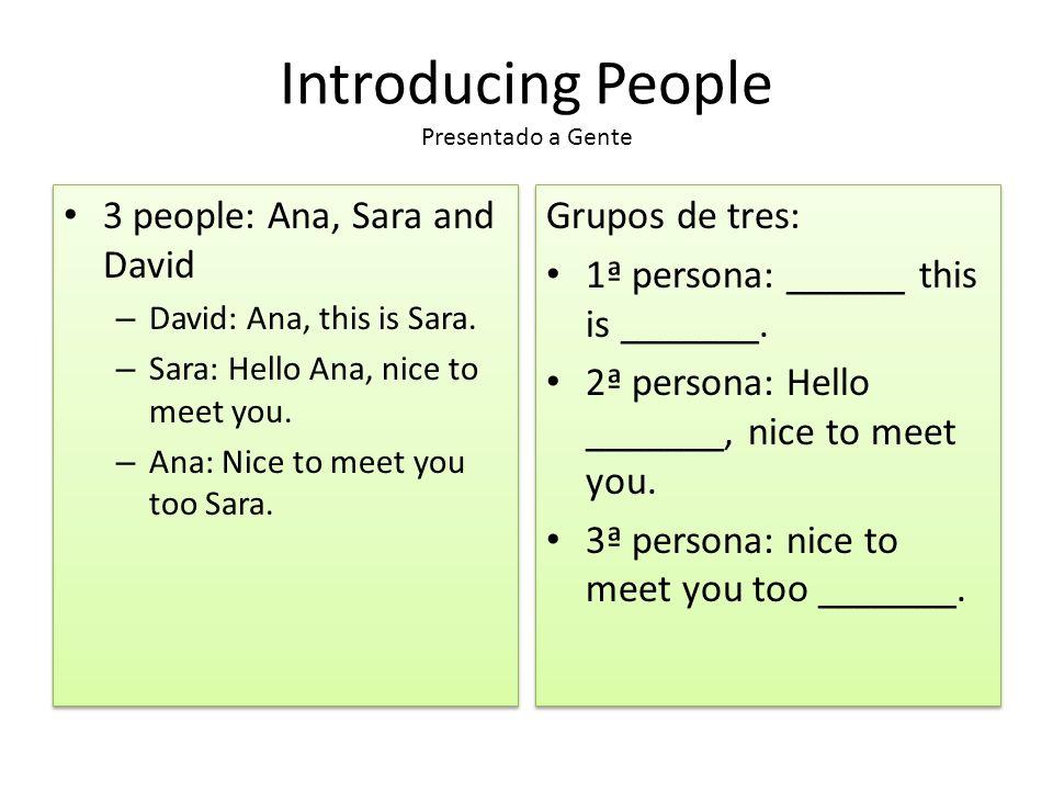 Introducing People Presentado a Gente 3 people: Ana, Sara and David – David: Ana, this is Sara.